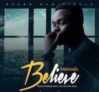 Believe By Mishael Music [Debut Single] Download mp3, Lyrics